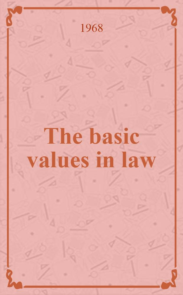 The basic values in law : A study of the ethico-legal implications of psychology and anthropology