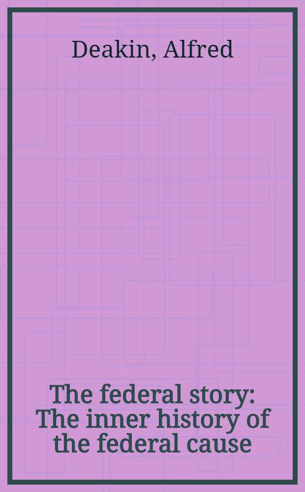 The federal story : The inner history of the federal cause