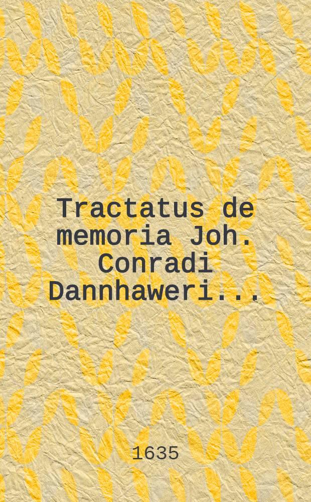 Tractatus de memoria Joh. Conradi Dannhaweri ...