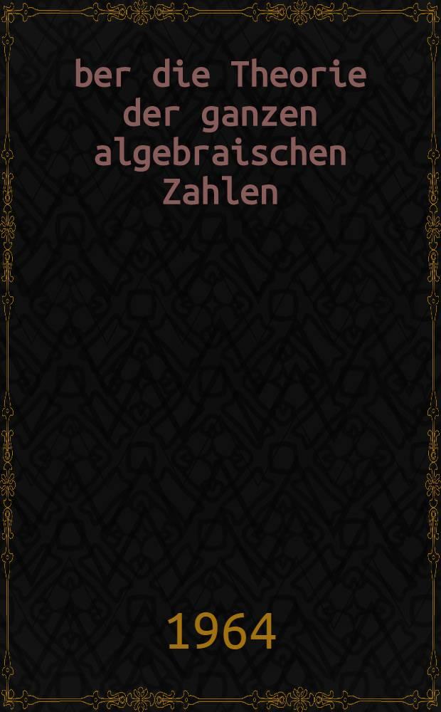 Über die Theorie der ganzen algebraischen Zahlen : Mit einem Geleitwort von B. Van der Waerden