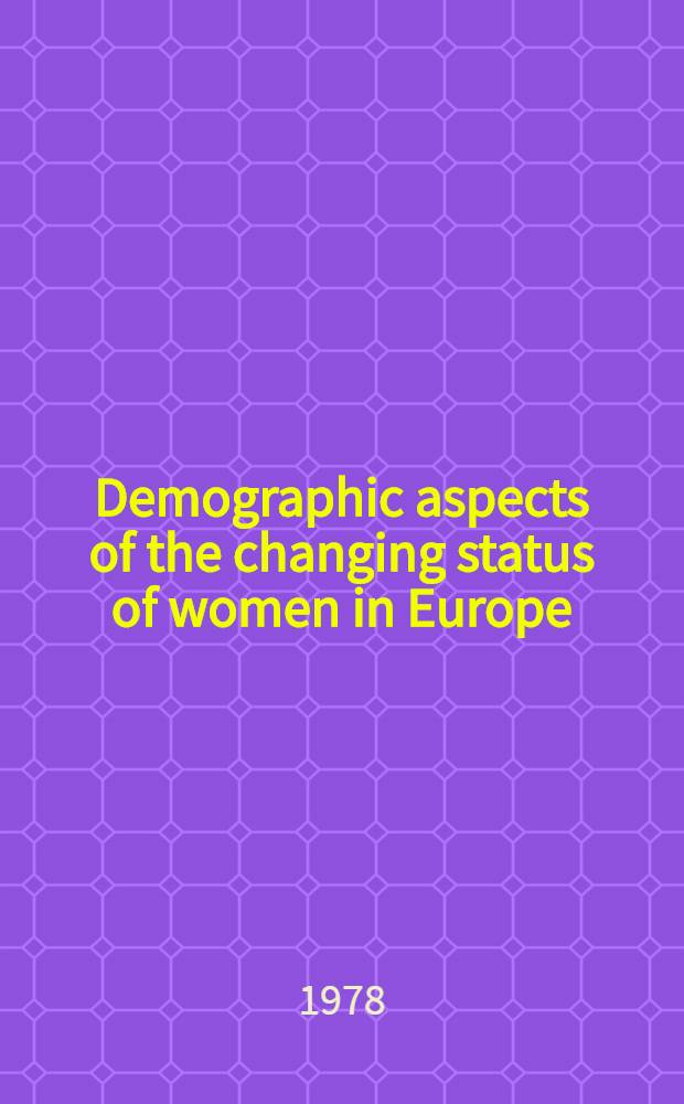 Demographic aspects of the changing status of women in Europe : Proc. of the Second Europ. population seminar The Hague / Brussels, Dec. 13-17, 1976