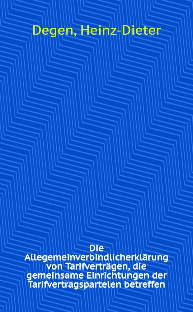 Die Allegemeinverbindlicherklärung von Tarifverträgen, die gemeinsame Einrichtungen der Tarifvertragspartelen betreffen : Inaug.-Diss. ... einer ... Rechtswissenschaftlichen Fakultät der Univ. zu Köln
