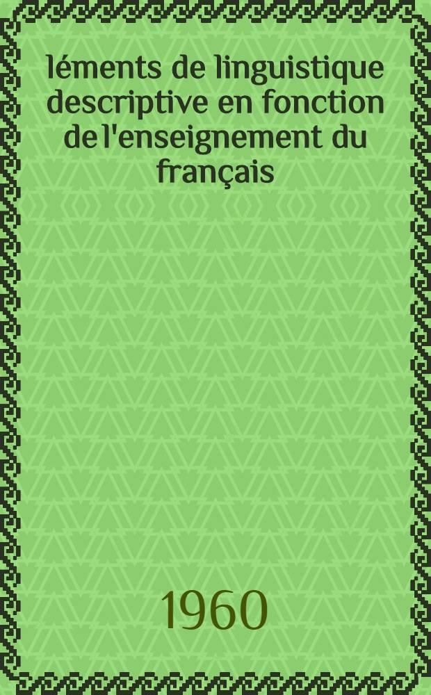 Éléments de linguistique descriptive en fonction de l'enseignement du français