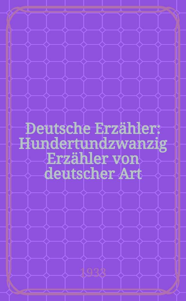 Deutsche Erzähler : Hundertundzwanzig Erzähler von deutscher Art : Ein Führer zu Büchern