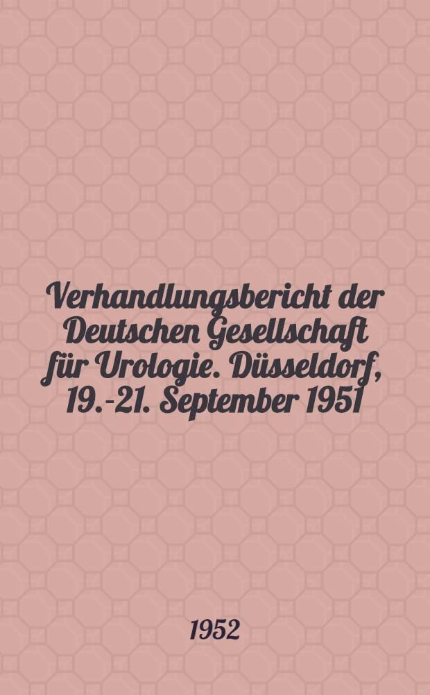 Verhandlungsbericht der Deutschen Gesellschaft für Urologie. Düsseldorf, 19.-21. September 1951