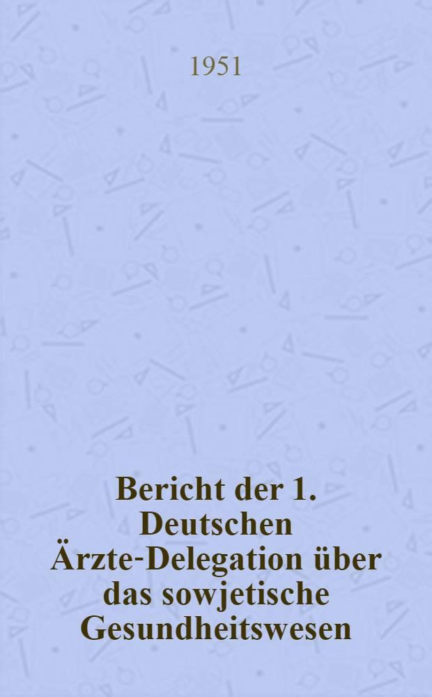 Bericht der 1. Deutschen Ärzte-Delegation über das sowjetische Gesundheitswesen