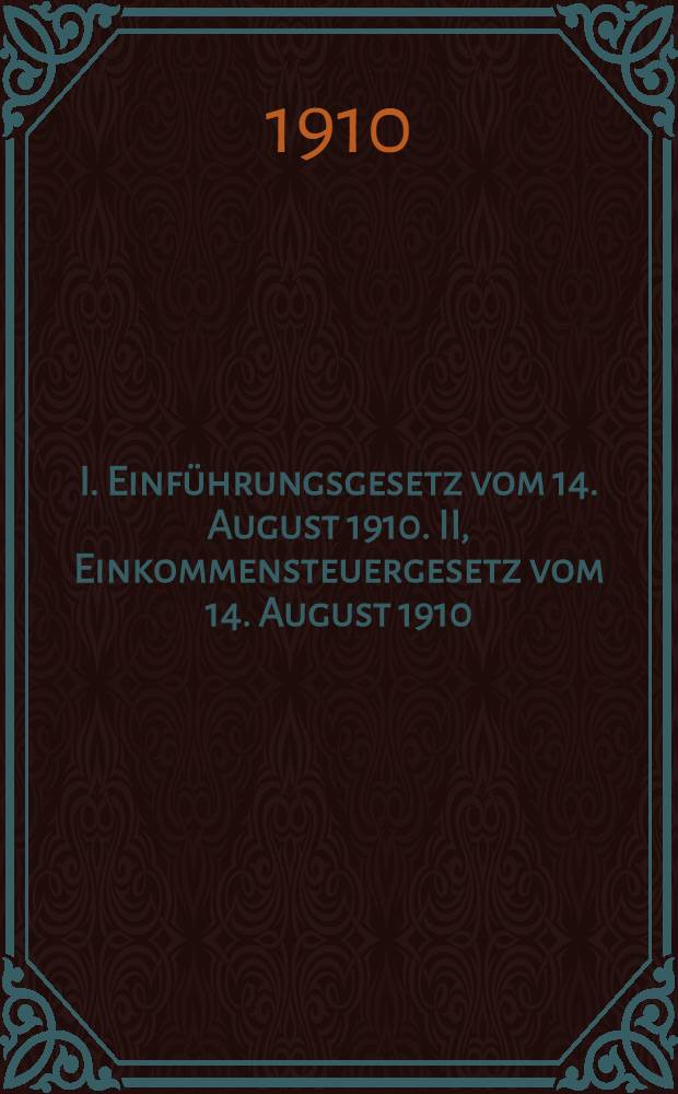 I. Einführungsgesetz vom 14. August 1910. II, Einkommensteuergesetz vom 14. August 1910 : Je mit Einleitung und Sachregister : Anhang : Doppelsteuergesetz vom 22. märz 1909