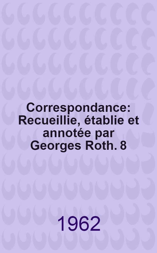 Correspondance : Recueillie, établie et annotée par Georges Roth. 8 : Janvier 1768 - Décembre 1768