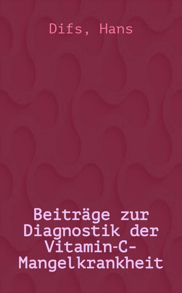 Beiträge zur Diagnostik der Vitamin-C-Mangelkrankheit
