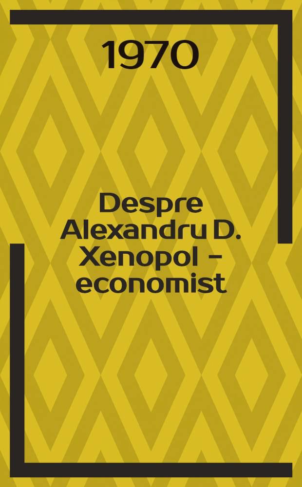 Despre Alexandru D. Xenopol - economist