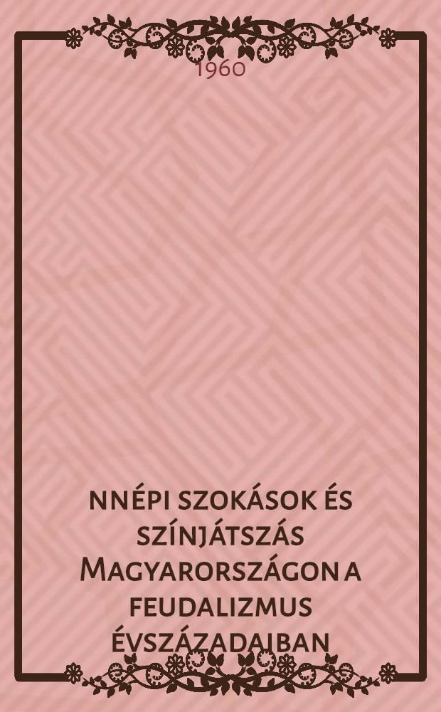 Ünnépi szokások és színjátszás Magyarországon a feudalizmus évszázadaiban : Kandidátusi értekezés tézisei