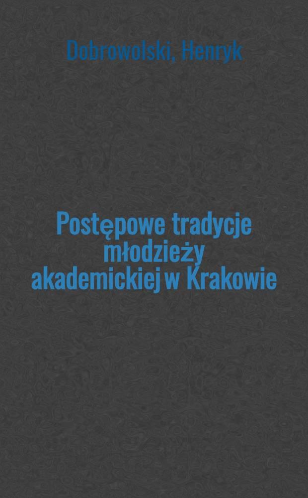 Postępowe tradycje młodzieży akademickiej w Krakowie
