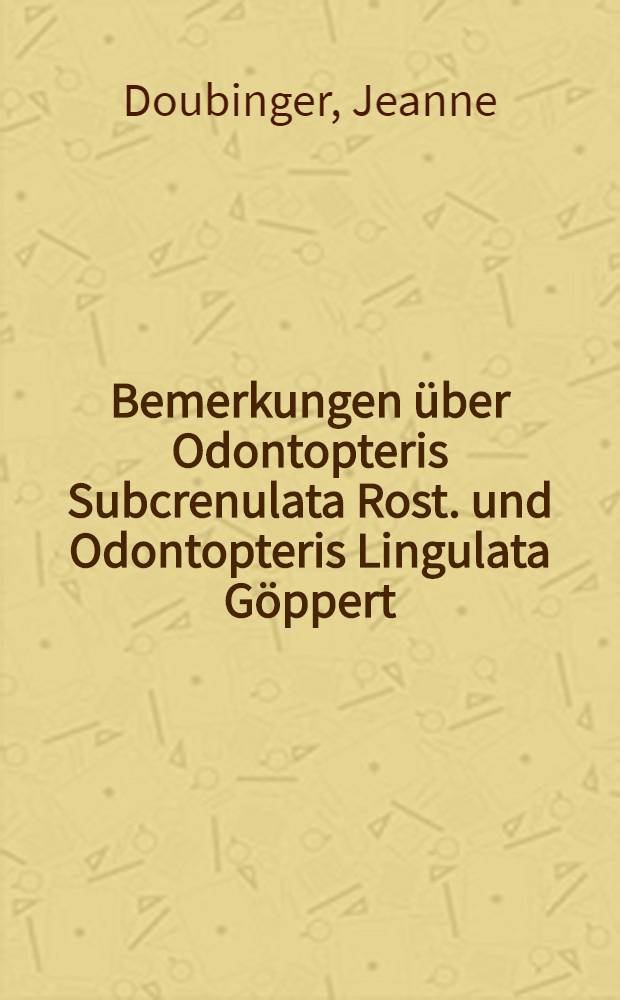 Bemerkungen über Odontopteris Subcrenulata Rost. und Odontopteris Lingulata Göppert