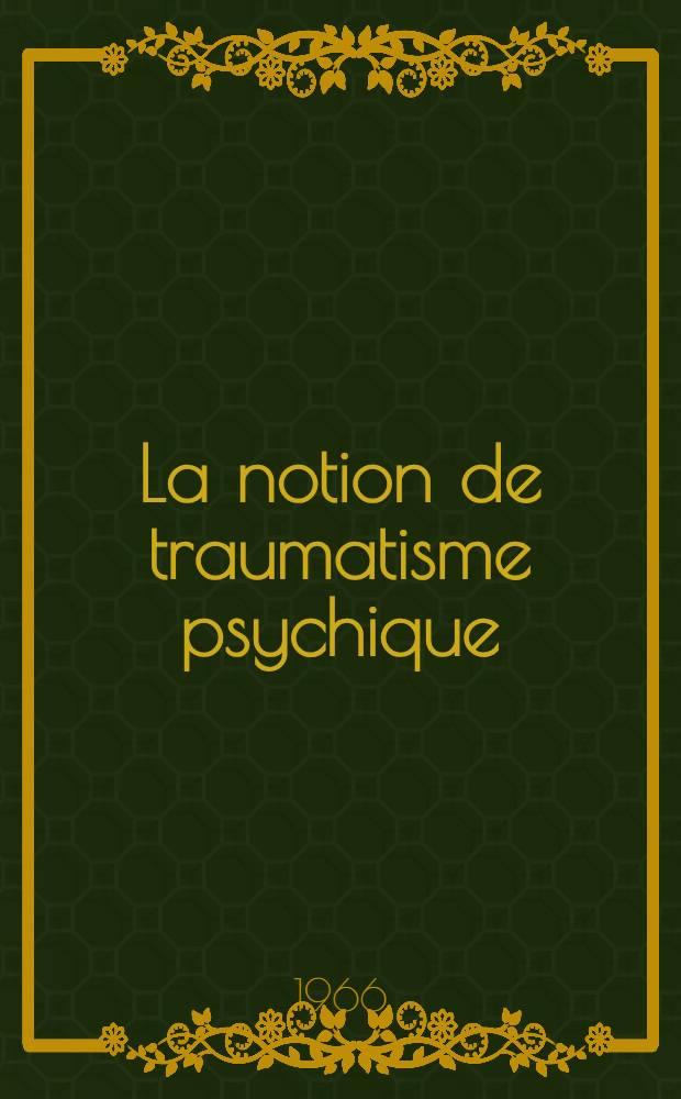 La notion de traumatisme psychique : Textes freudiens : Thèse ..