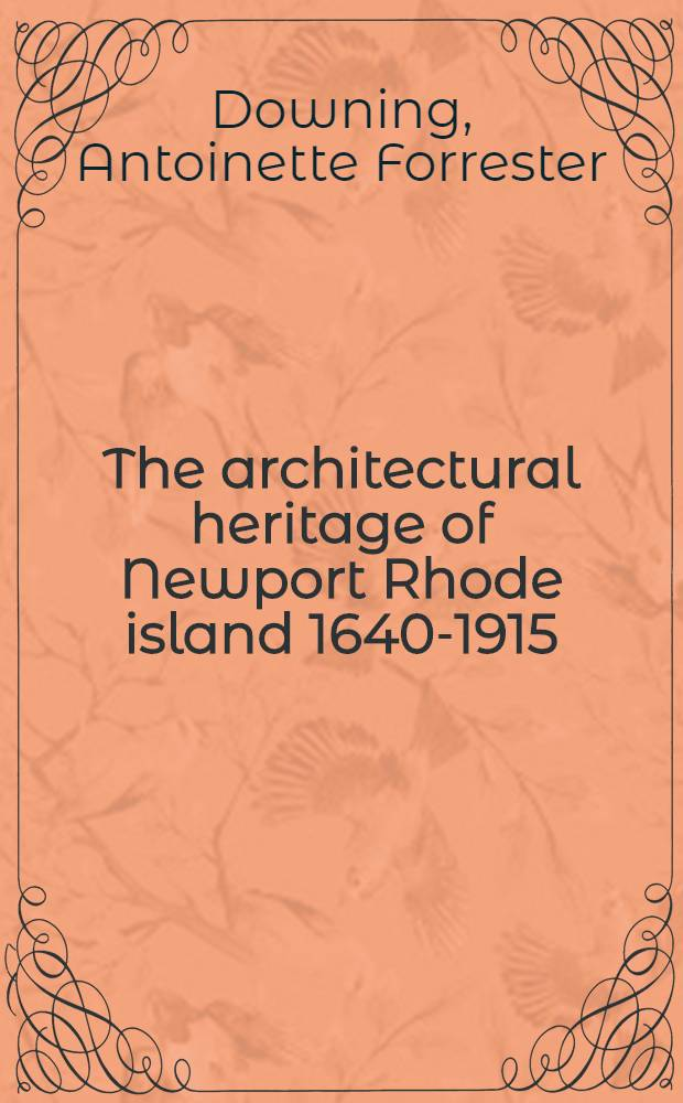 The architectural heritage of Newport Rhode island 1640-1915