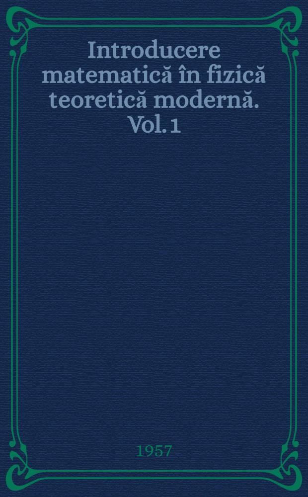 Introducere matematică în fizică teoretică modernă. Vol. 1 : Calcul vectorial şi schimbări de axe de coordonate