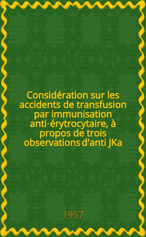 Considération sur les accidents de transfusion par immunisation anti-érytrocytaire, à propos de trois observations d'anti JKa : Thèse pour le doctorat en méd. (diplôme d'État)