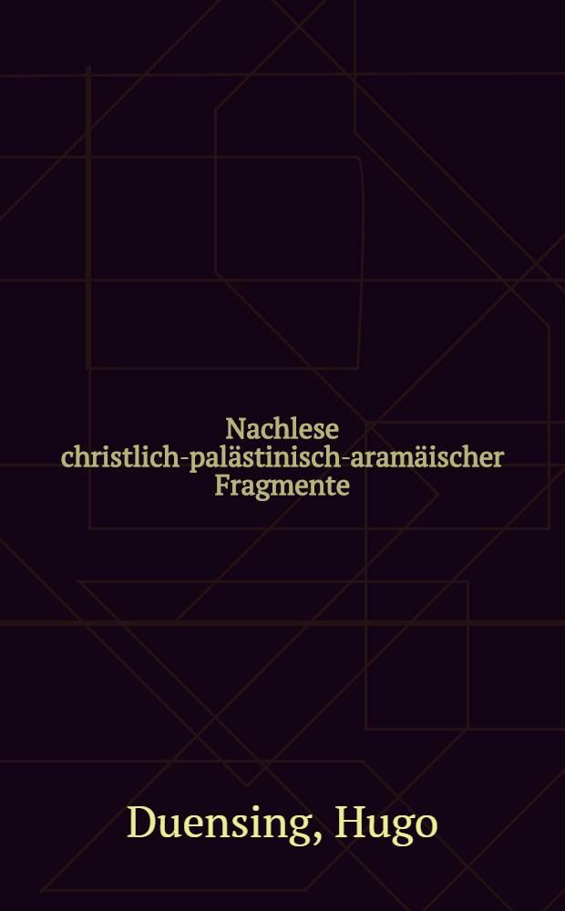Nachlese christlich-palästinisch-aramäischer Fragmente