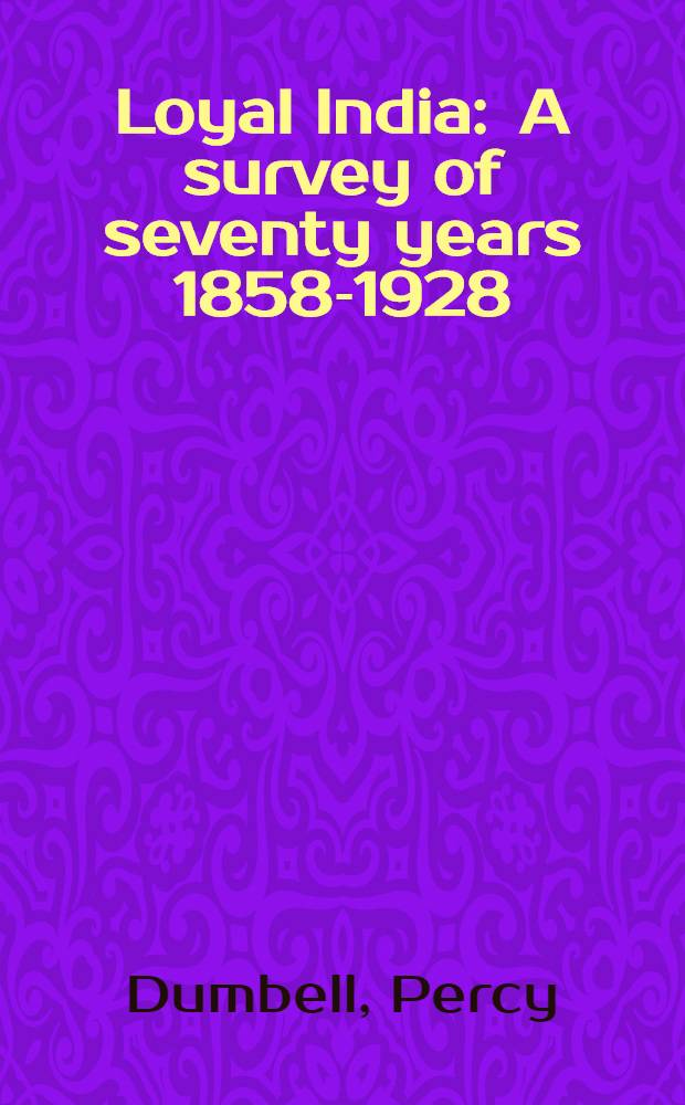 Loyal India : A survey of seventy years 1858-1928