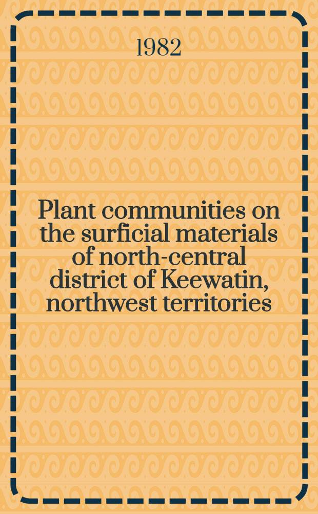 Plant communities on the surficial materials of north-central district of Keewatin, northwest territories