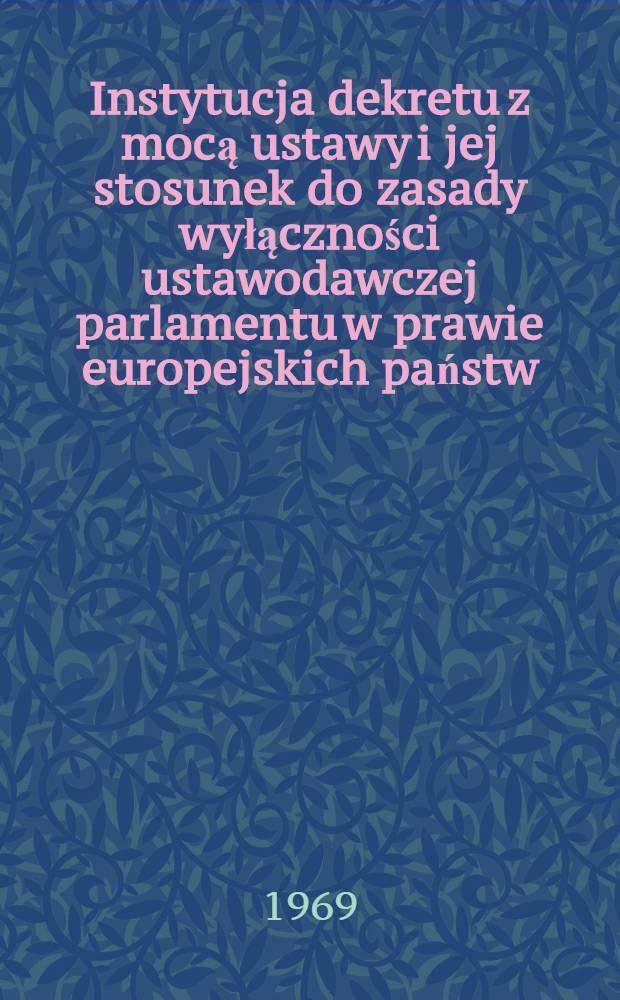 Instytucja dekretu z mocą ustawy i jej stosunek do zasady wyłączności ustawodawczej parlamentu w prawie europejskich państw