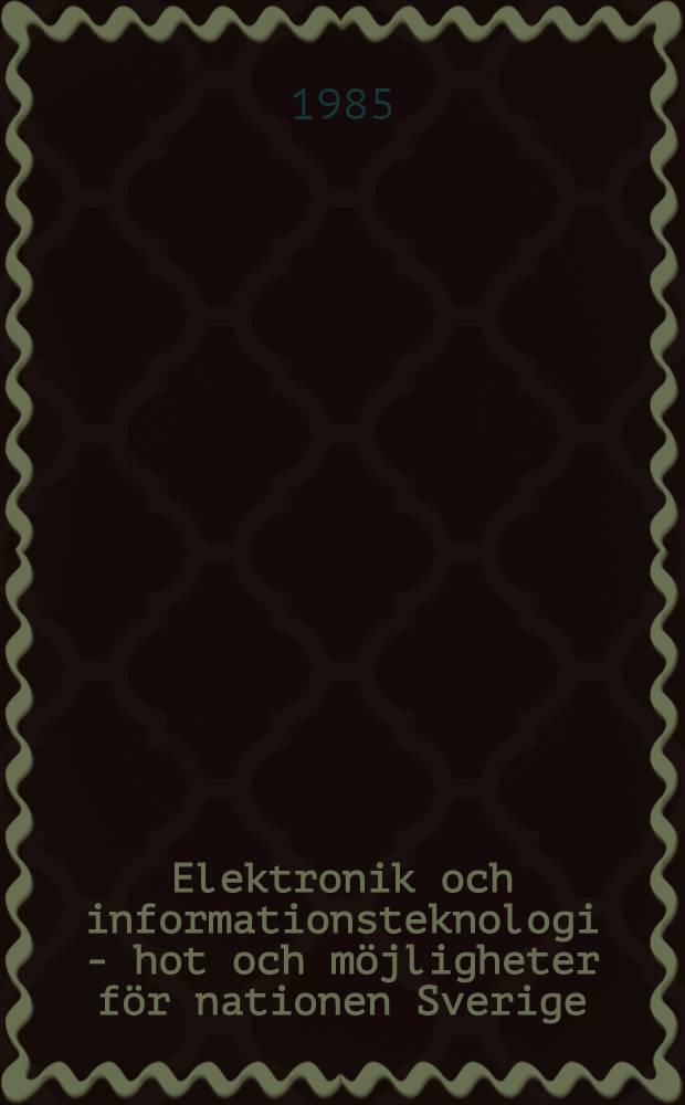 Elektronik och informationsteknologi - hot och möjligheter för nationen Sverige : Dok. från Symp. den 2 Maj 1985, arrangerat av IVA och Kungl. kringsvetenskapsakad