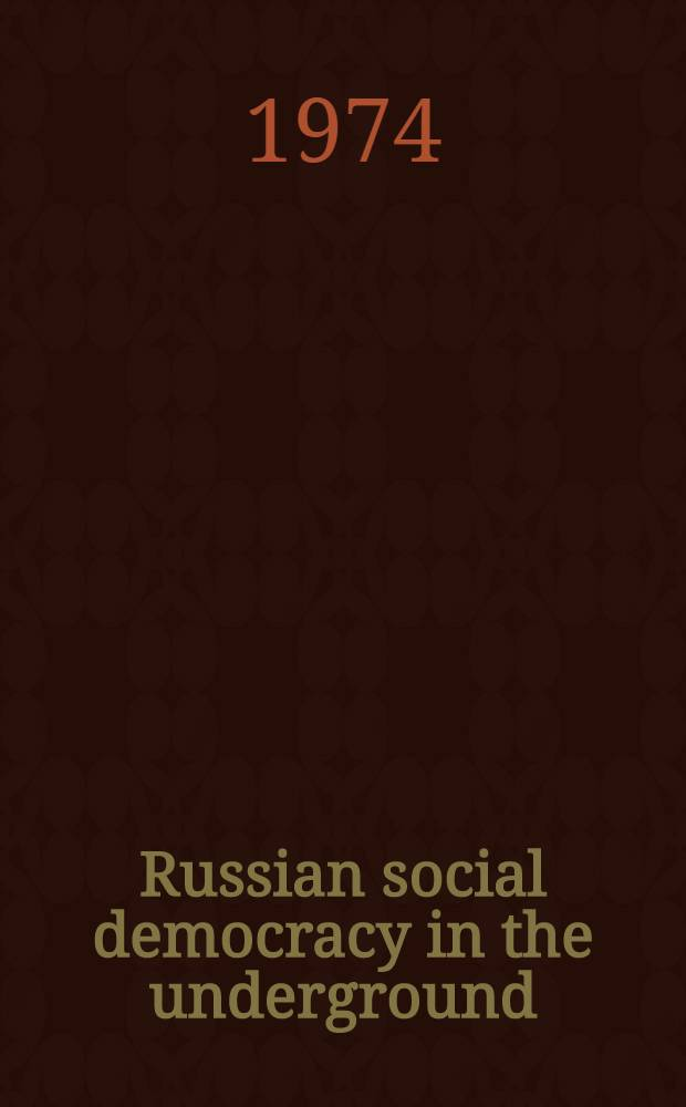 Russian social democracy in the underground : A Study of the RSDRP in the Ukraine, 1907-1914