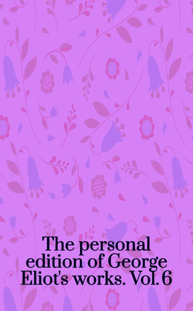 The personal edition of George Eliot's works. [Vol. 6] : Life and letters