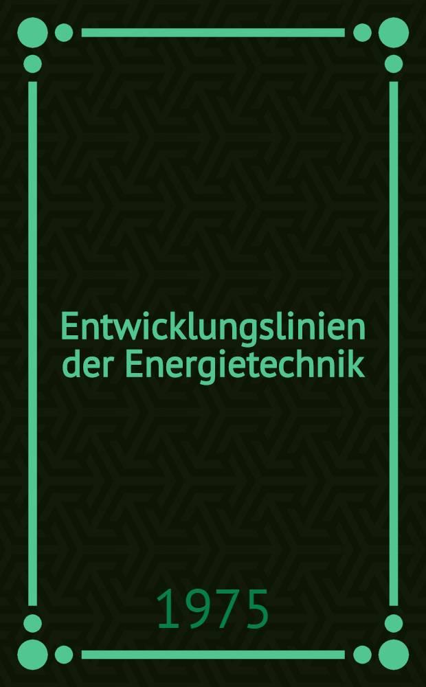 Entwicklungslinien der Energietechnik : Energietechnische Tagung 1975 : Gemeinsame Veranstaltung Verein deutscher Ing., VDI Ges. Energietechnik und the Institution of mech. eng. Steam plant group : Deutsche Vorabdrucke der Vorträge