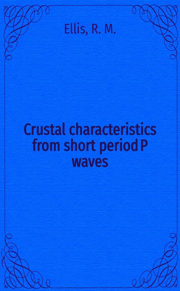 Crustal characteristics from short period P waves