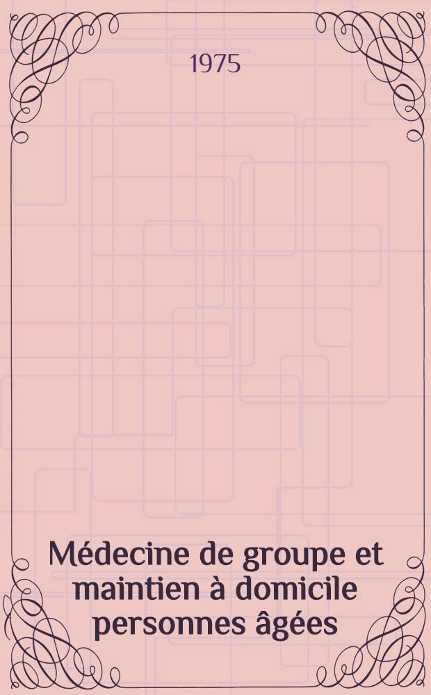 Médecine de groupe et maintien à domicile personnes âgées : Thèse ..