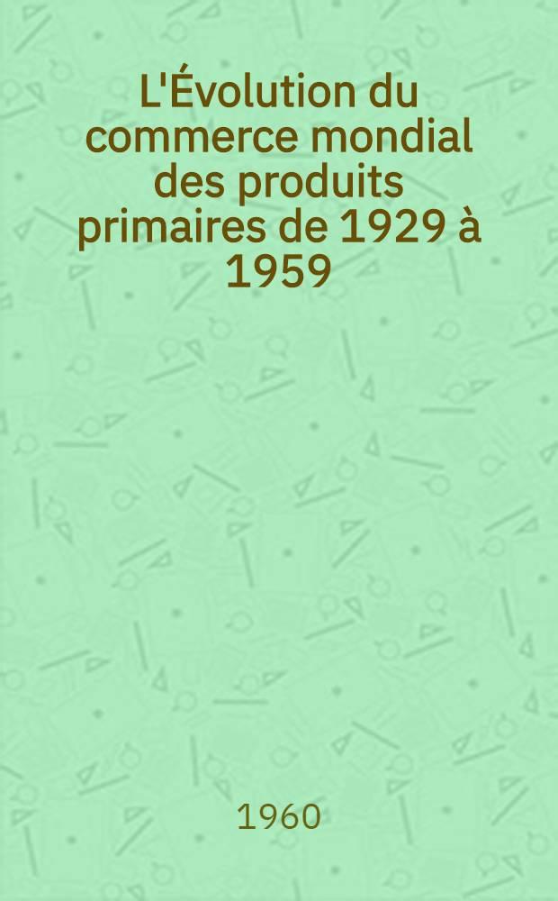 L'Évolution du commerce mondial des produits primaires de 1929 à 1959 : (D'après le rapport du Conseil économique et social des Nations-Unies)