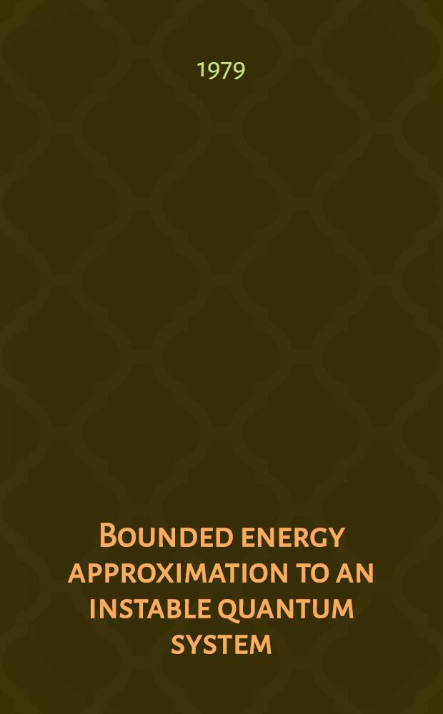 Bounded energy approximation to an instable quantum system