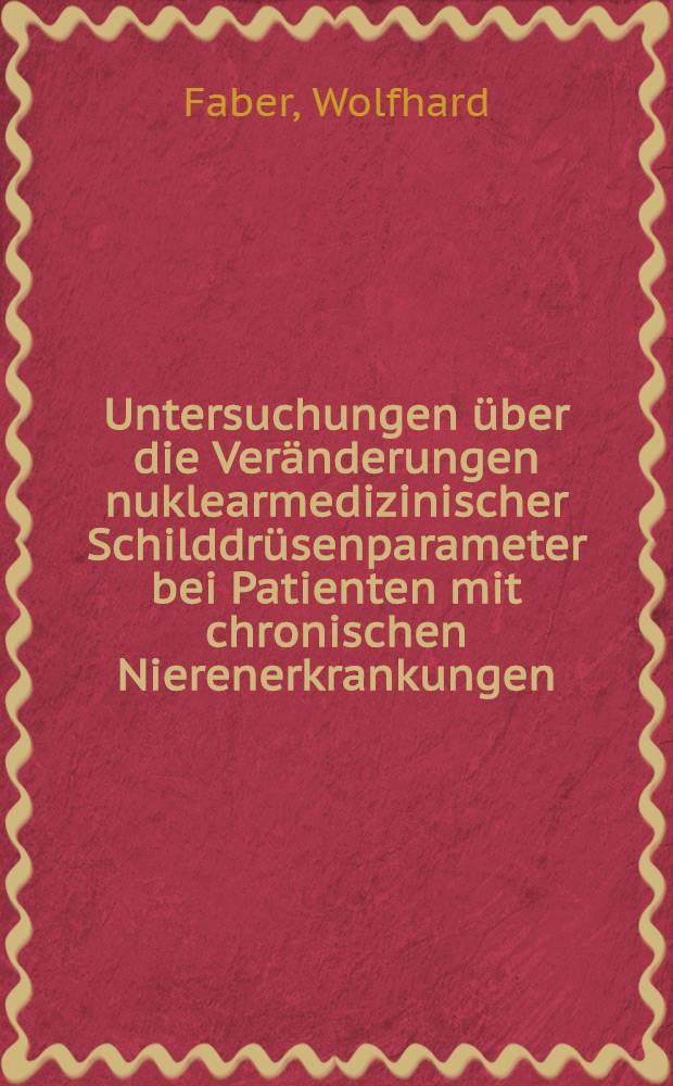 Untersuchungen über die Veränderungen nuklearmedizinischer Schilddrüsenparameter bei Patienten mit chronischen Nierenerkrankungen : Inaug.-Diss. ... der Med. Fak. der ... Univ. Gießen