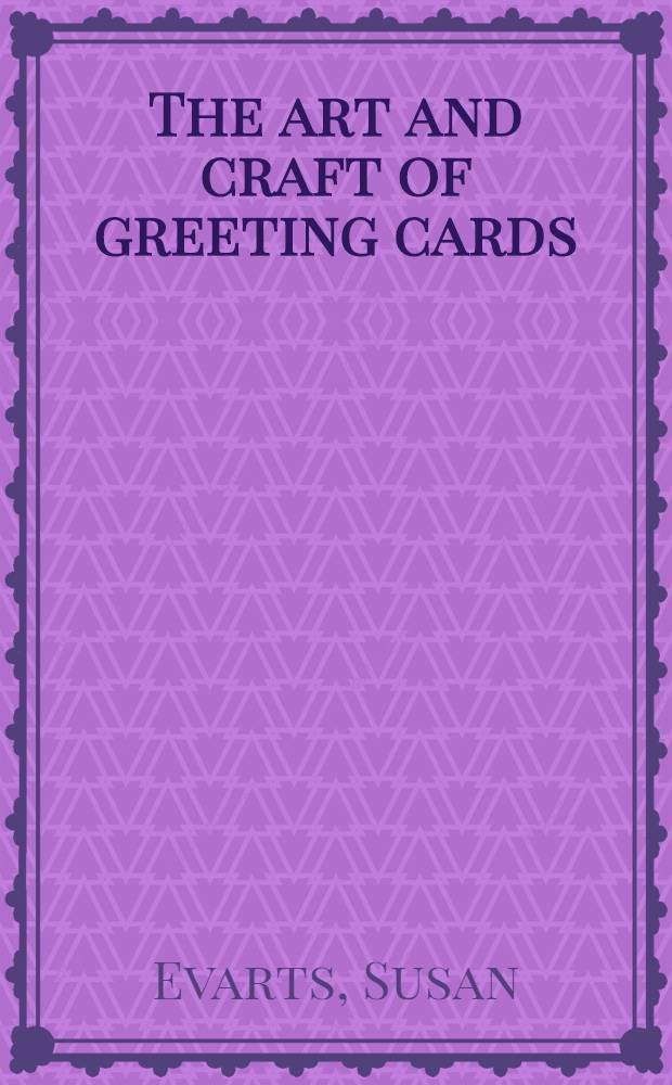 The art and craft of greeting cards : A handbook of methods and materials for making and printing greetings, announcements and invitations