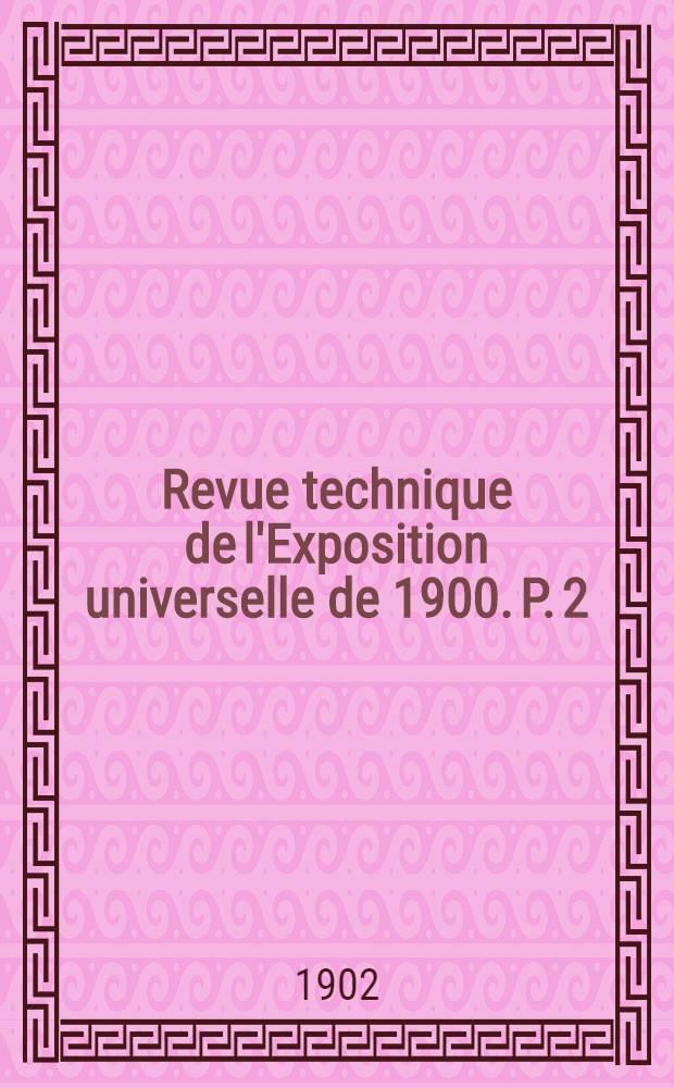 Revue technique de l'Exposition universelle de 1900. P. 2 : Matériel et procédés généraux de la mécanique