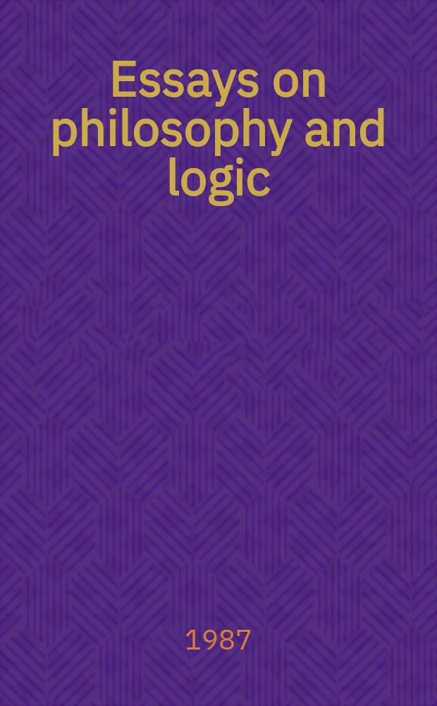 Essays on philosophy and logic : Proc. of the XXXth conf. on the history of logic, dedicated to Roman Suszko, Cracow, Oct. 19-21, 1984