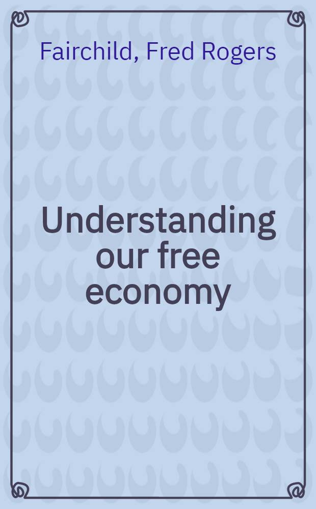 Understanding our free economy : An introd. to economics