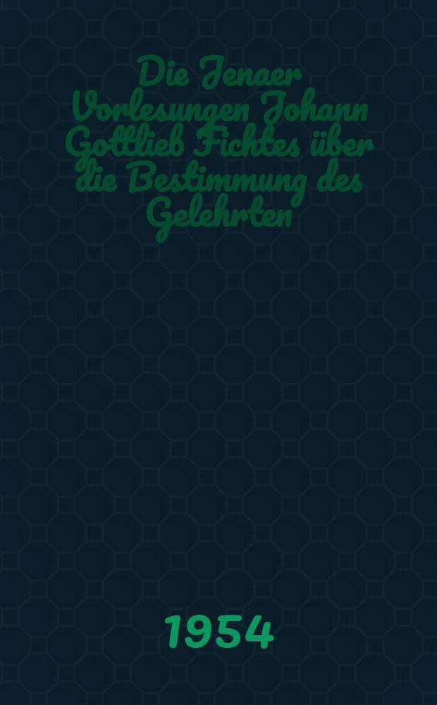 Die Jenaer Vorlesungen Johann Gottlieb Fichtes über die Bestimmung des Gelehrten : (1794)