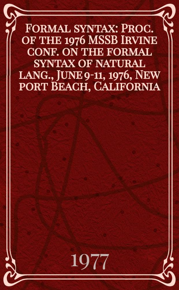 Formal syntax : Proc. of the 1976 MSSB Irvine conf. on the formal syntax of natural lang., June 9-11, 1976, New port Beach, California