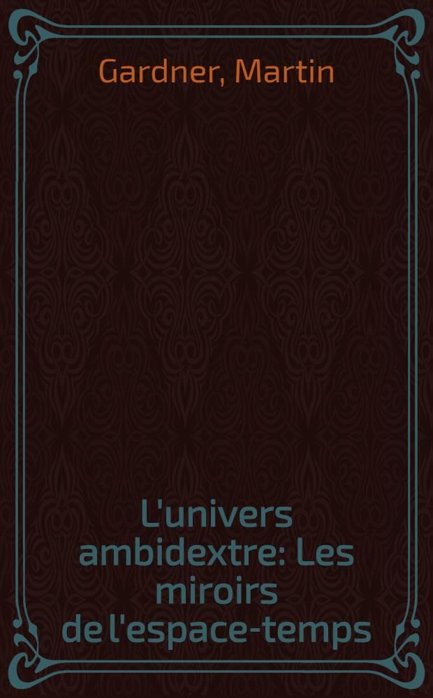 L'univers ambidextre : Les miroirs de l'espace-temps