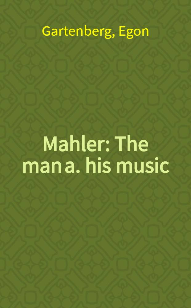 Mahler : The man a. his music