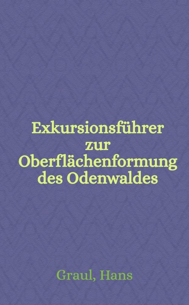 Exkursionsführer zur Oberflächenformung des Odenwaldes : 18. Exkursionen durch den Kristallin- u. Buntsandstein-Odenwald