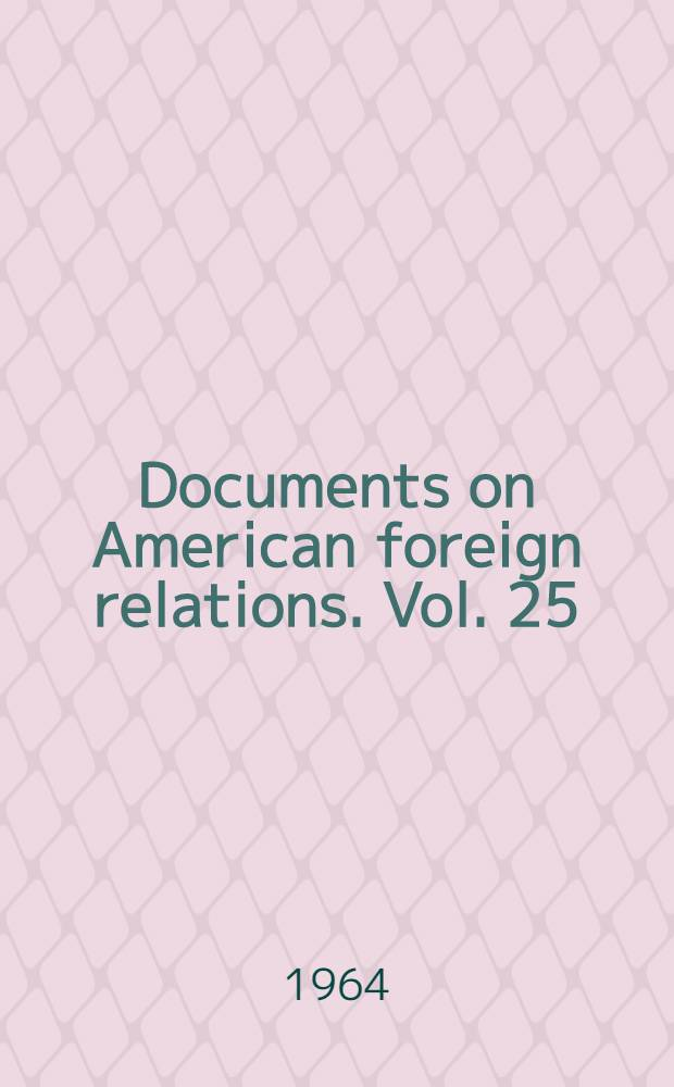 Documents on American foreign relations. [Vol. 25] : 1963