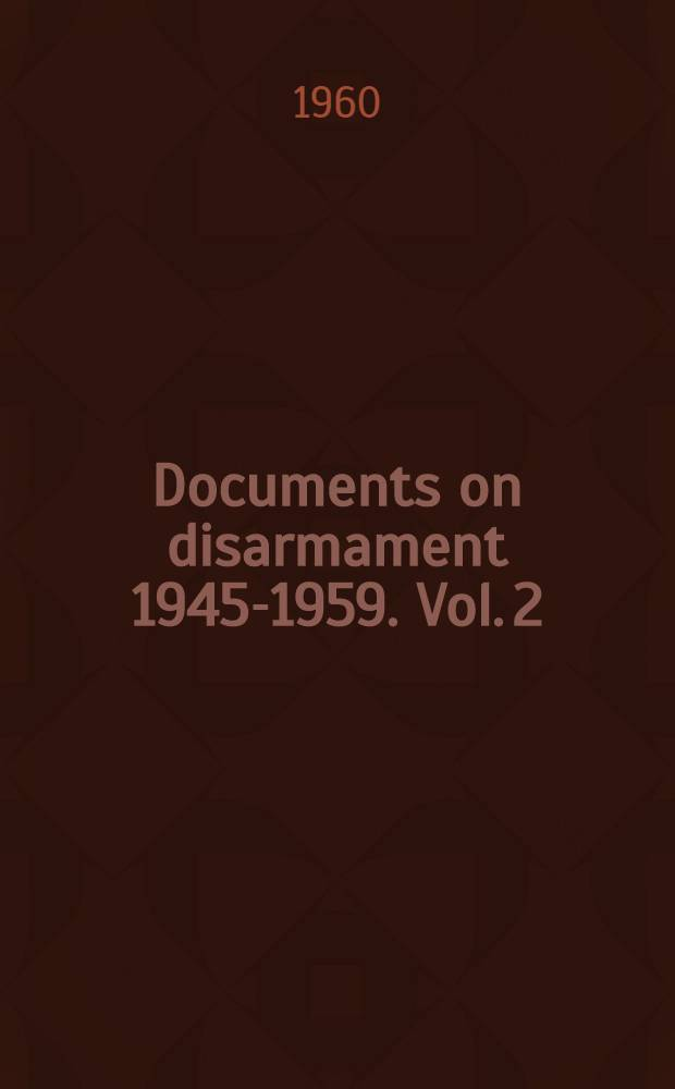 Documents on disarmament 1945-1959. Vol. 2 : 1957-1959