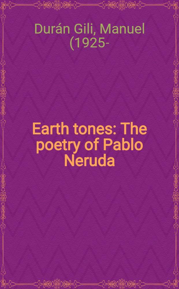 Earth tones : The poetry of Pablo Neruda