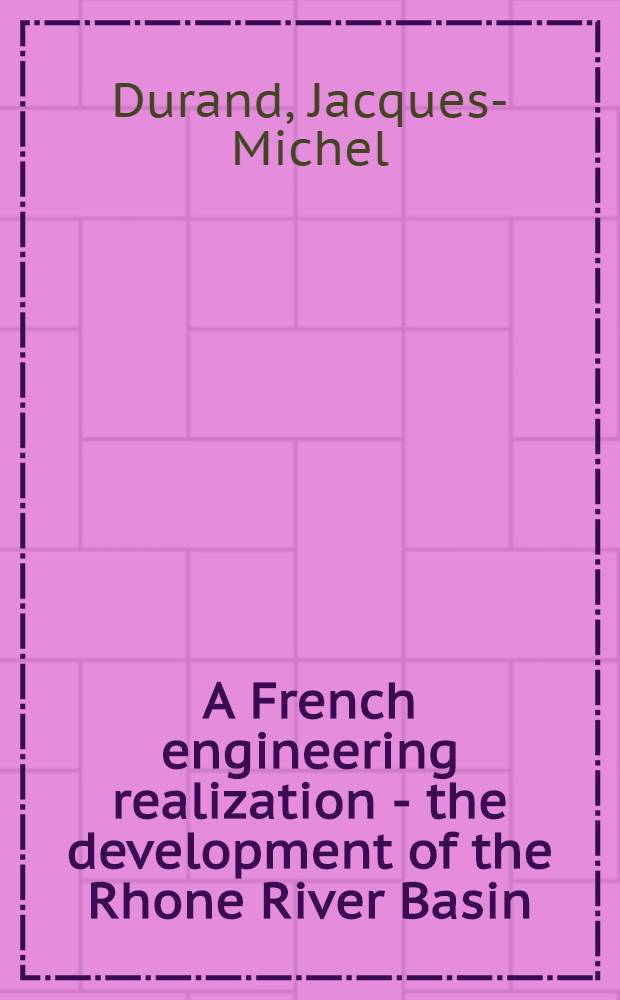 A French engineering realization - the development of the Rhone River Basin