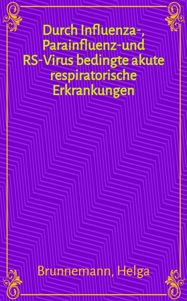Durch Influenza-, Parainfluenza- und RS-Virus bedingte akute respiratorische Erkrankungen (ARE) und ihr Nachweis mit der Fluoreszenzantikörpertechnik (FAT) : Auswahlbibliogr