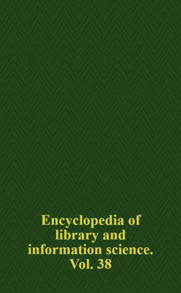 Encyclopedia of library and information science. Vol. 38 : Supplement
