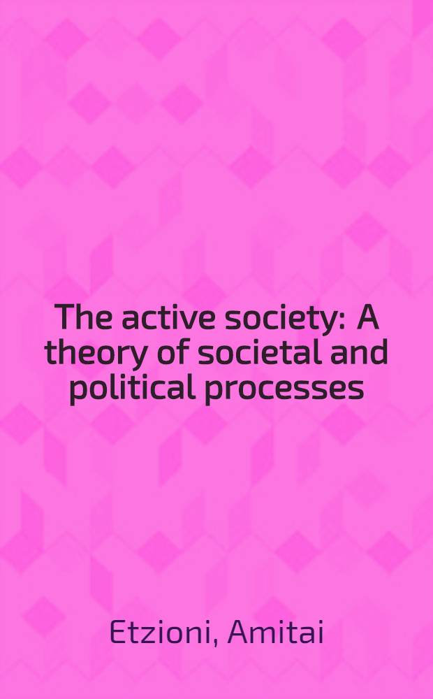 The active society : A theory of societal and political processes